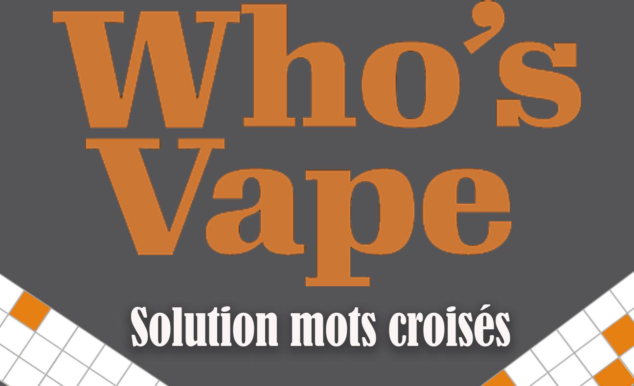 Who's Vape : enfin la solution des mots croisés !